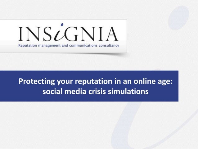 Protecting your reputation in an online age: social media crisis simulations - presentation by Insignia Communications
