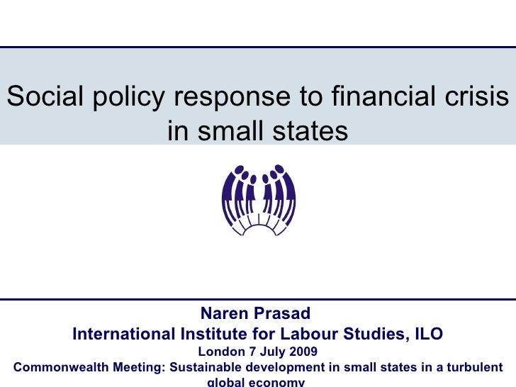 Social policy response to financial crisis              in small states                              Naren Prasad         ...