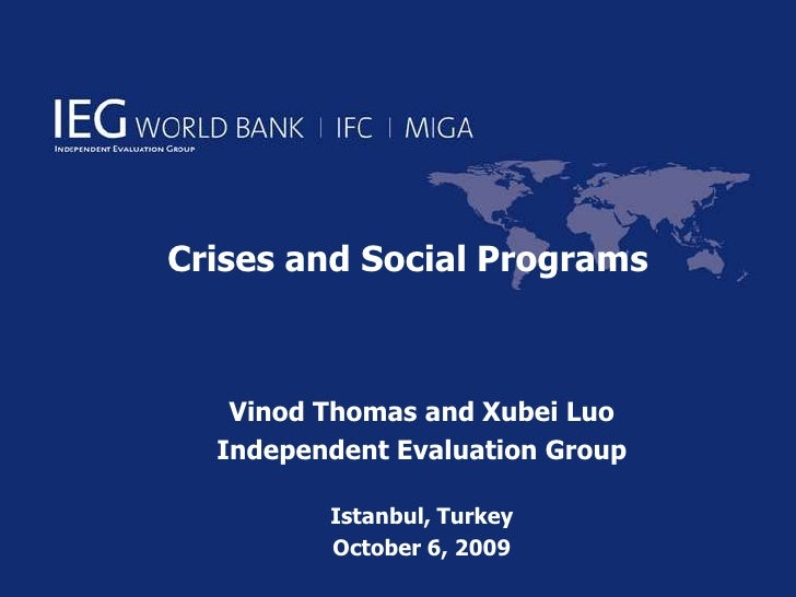 Crises and Social Programs<br />VinodThomas and XubeiLuo<br />Independent Evaluation Group<br />Istanbul, Turkey<br />Octo...