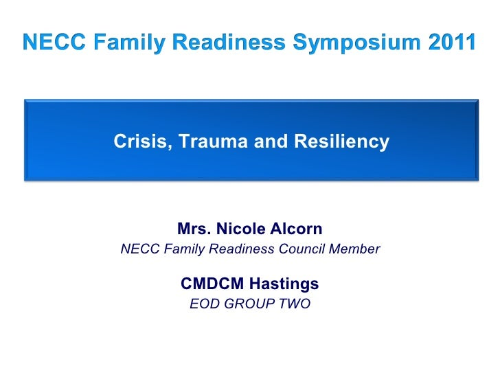 Mrs. Nicole Alcorn NECC Family Readiness Council Member CMDCM Hastings EOD GROUP TWO Crisis, Trauma and Resiliency