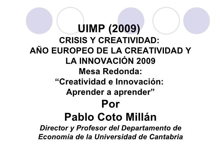 """UIMP (2009)  CRISIS Y CREATIVIDAD:  AÑO EUROPEO DE LA CREATIVIDAD Y LA INNOVACIÓN 2009 Mesa Redonda: """" Creatividad e Innov..."""