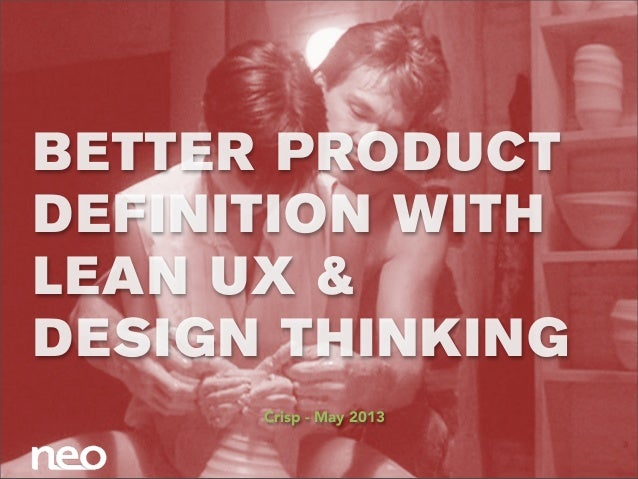 BETTER PRODUCTDEFINITION WITHLEAN UX &DESIGN THINKINGCrisp - May 2013