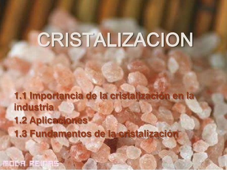CRISTALIZACION1.1 Importancia de la cristalización en laindustria1.2 Aplicaciones1.3 Fundamentos de la cristalización