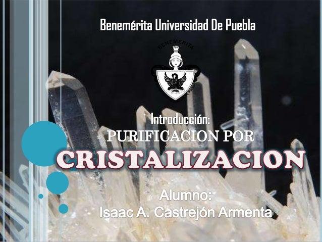 INTRODUCCIÓN RESUMIDA: Cristalización (Método de purificación)