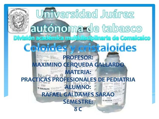PROFESOR:MAXIMINO CERQUEDA GALLARDOMATERIA:PRACTICAS PROFESIONALES DE PEDIATRIAALUMNO:RAFAEL GALDAMES SARAOSEMESTRE:8 C