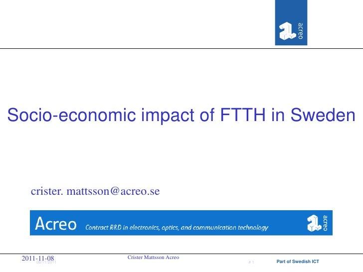 Socio-economic impact of FTTH in Sweden    crister. mattsson@acreo.se 2011-11-08            Crister Mattsson Acreo     08/...