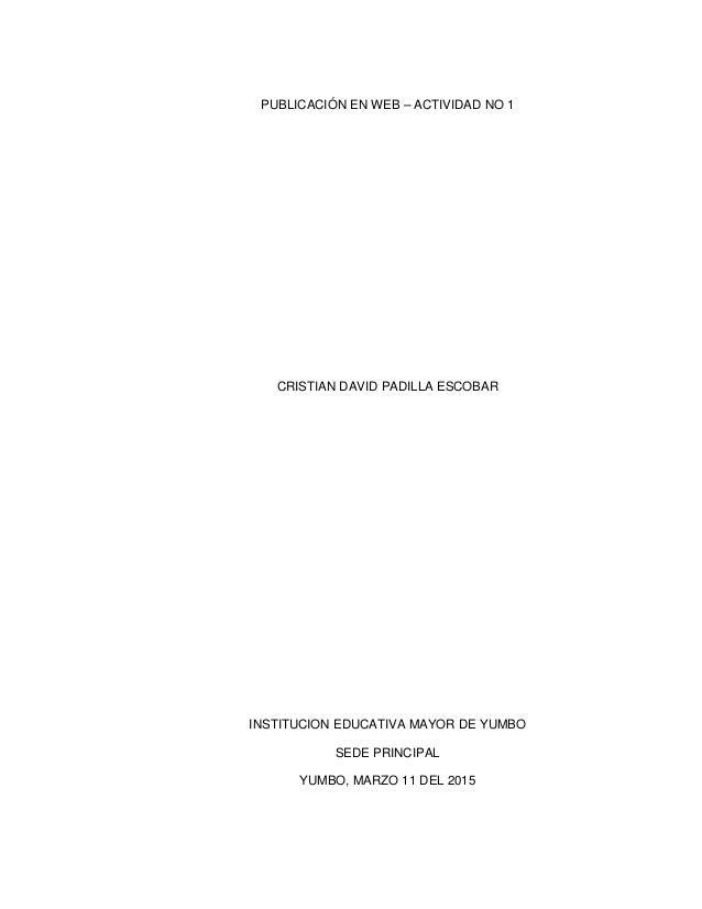 PUBLICACIÓN EN WEB – ACTIVIDAD NO 1 CRISTIAN DAVID PADILLA ESCOBAR INSTITUCION EDUCATIVA MAYOR DE YUMBO SEDE PRINCIPAL YUM...