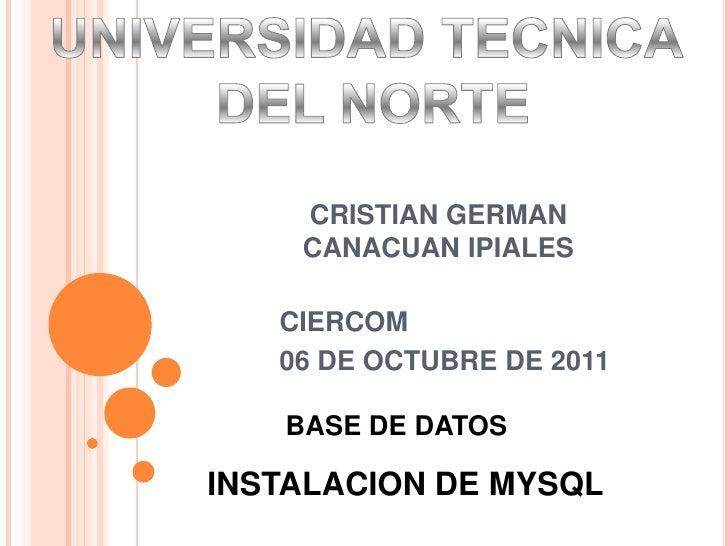 UNIVERSIDAD TECNICA <br />DEL NORTE<br />CRISTIAN GERMAN CANACUAN IPIALES<br />CIERCOM<br />06 DE OCTUBRE DE 2011<br />BAS...