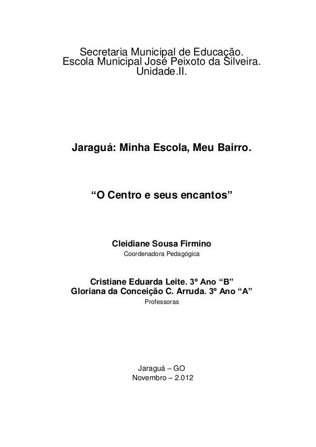Secretaria Municipal de Educação.Escola Municipal José Peixoto da Silveira.               Unidade.II.  Jaraguá: Minha Esco...