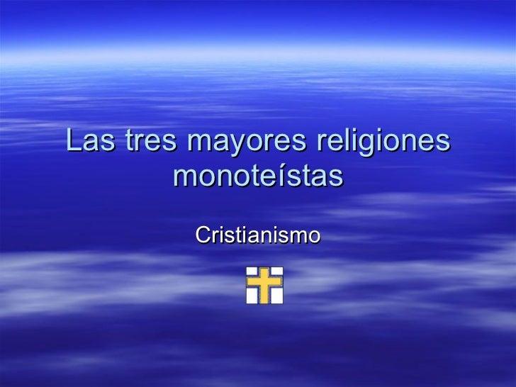 Las tres mayores religiones monoteístas Cristianismo