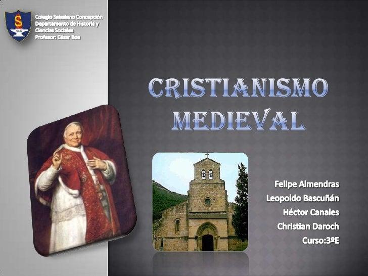 Cristianismo Medieval<br />Colegio Salesiano Concepción<br />Departamento de Historia y  Ciencias Sociales<br />Profesor: ...