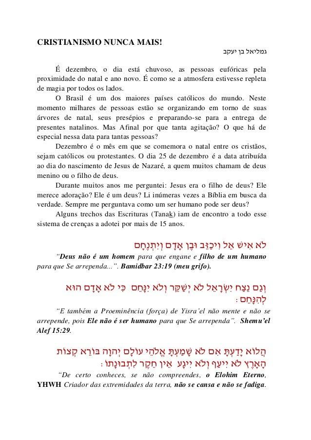 CRISTIANISMO NUNCA MAIS! גמליאל בן יעקב É dezembro, o dia está chuvoso, as pessoas eufóricas pela proximidade do natal e...