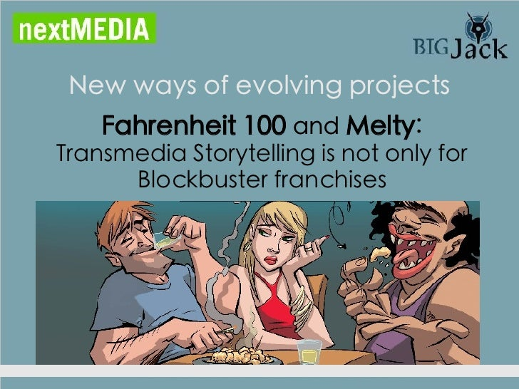 New ways of evolving projects    Fahrenheit 100 and Melty:Transmedia Storytelling is not only for      Blockbuster franchi...