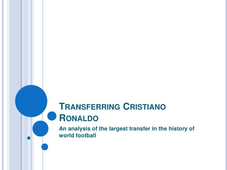 Transferring Cristiano Ronaldo<br />An analysis of the largest transfer in the history of world football<br />