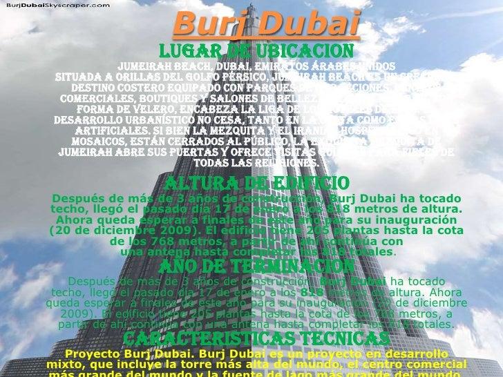 BurjDubai<br />LUGAR DE UBICACION<br />Jumeirah Beach, Dubai, Emiratos Árabes Unidos<br />Situada a orillas del Golfo Pérs...