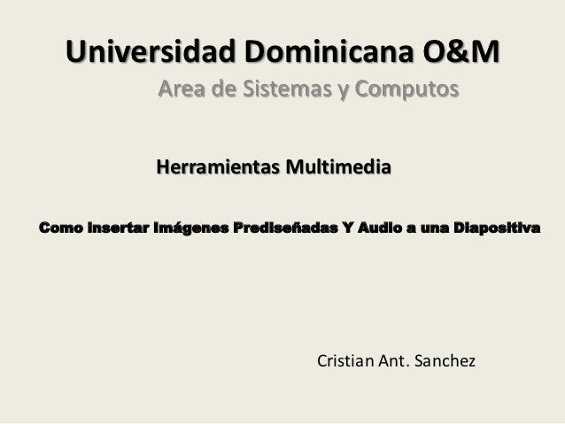 Universidad Dominicana O&M              Area de Sistemas y Computos              Herramientas MultimediaComo insertar Imág...