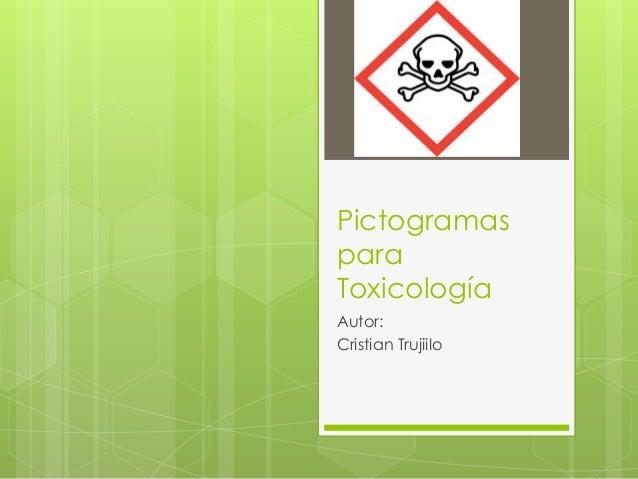 Pictogramas para Toxicología Autor: Cristian Trujiilo