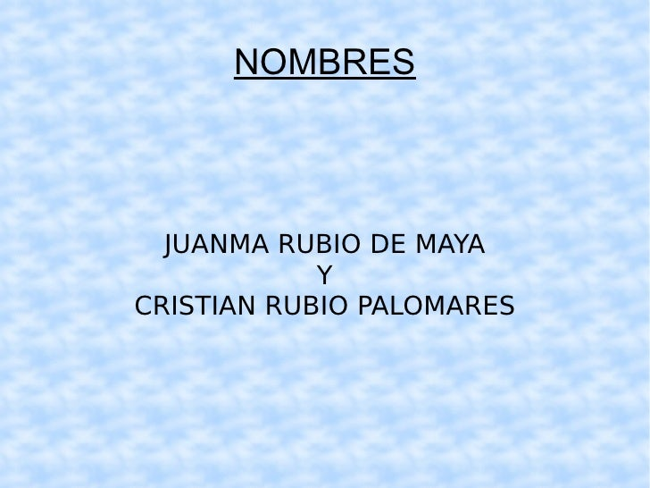 NOMBRES JUANMA RUBIO DE MAYA Y CRISTIAN RUBIO PALOMARES