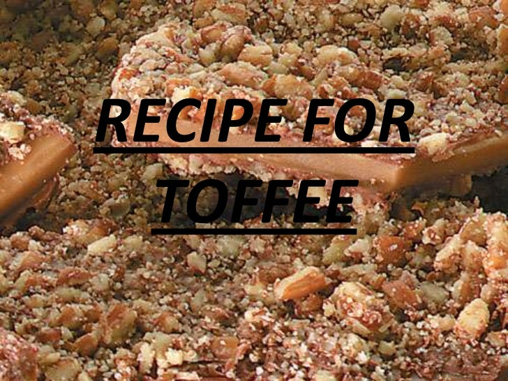 RECIPE FOR  TOFFEE