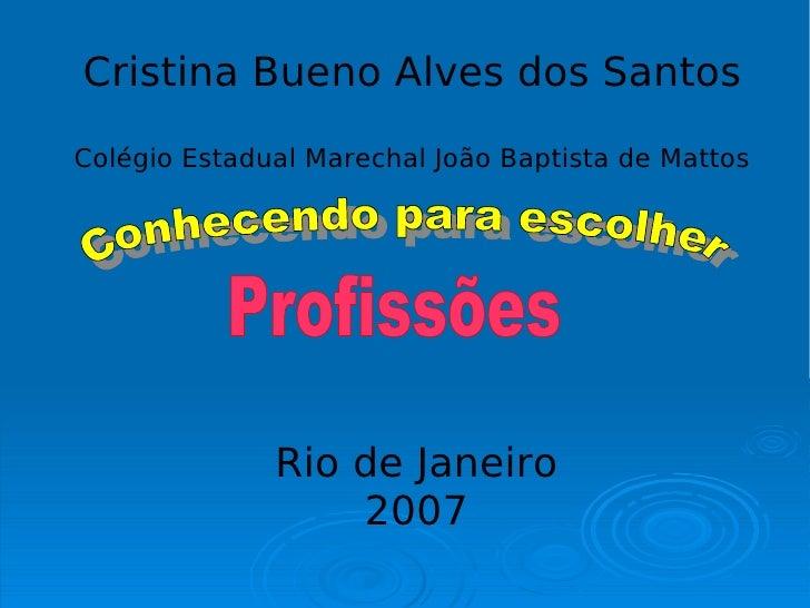 Cristina Bueno Alves dos Santos Colégio Estadual Marechal João Baptista de Mattos                   Rio de Janeiro        ...