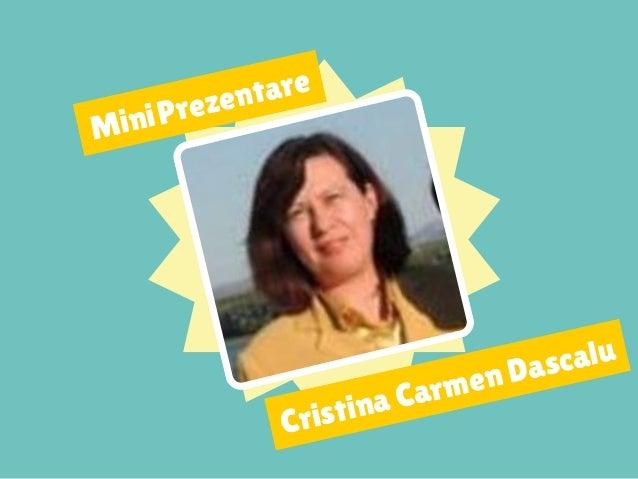 MiniPrezentare Cristina Carmen Dascalu