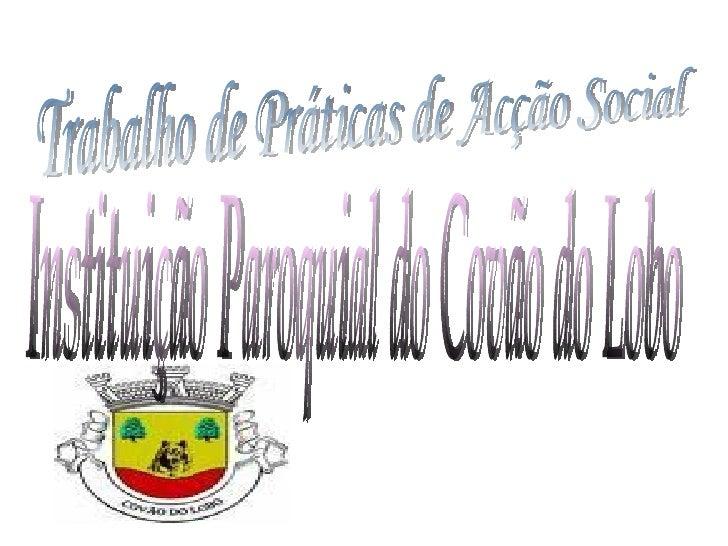 Instituição Paroquial do Covão do Lobo Trabalho de Práticas de Acção Social
