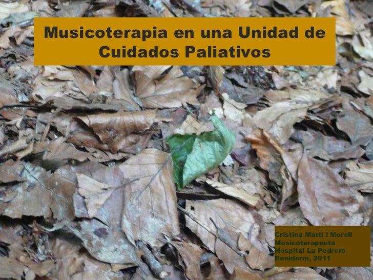 Musicoterapia en una Unidad de Cuidados Paliativos Cristina Martí i Morell Musicoterapeuta Hospital La Pedrera Benidorm, 2...