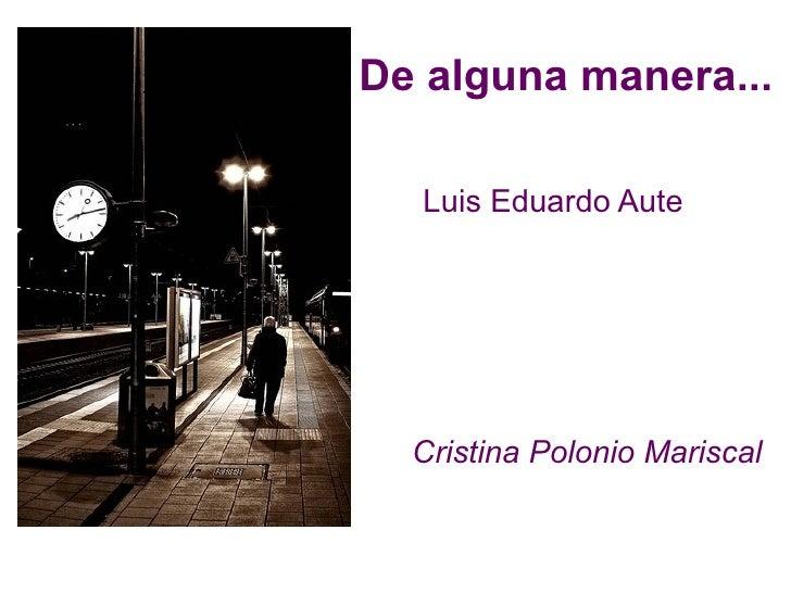 De alguna manera...    Luis Eduardo Aute       Cristina Polonio Mariscal