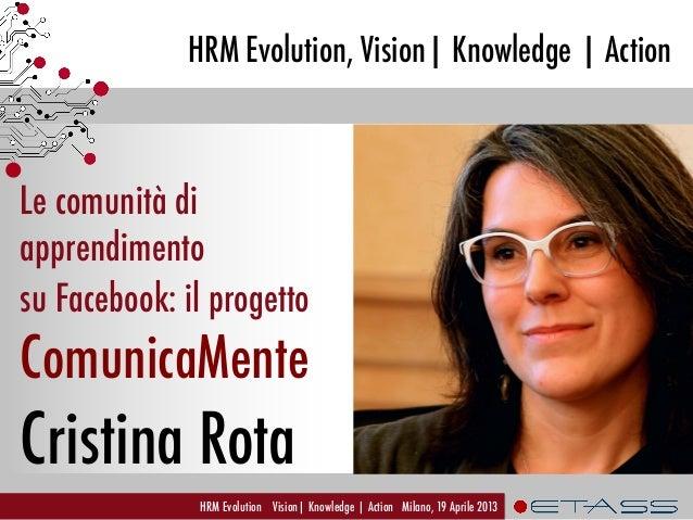 HRM Evolution, Vision| Knowledge | ActionHRM Evolution Vision| Knowledge | Action Milano, 19 Aprile 2013Le comunità diappr...