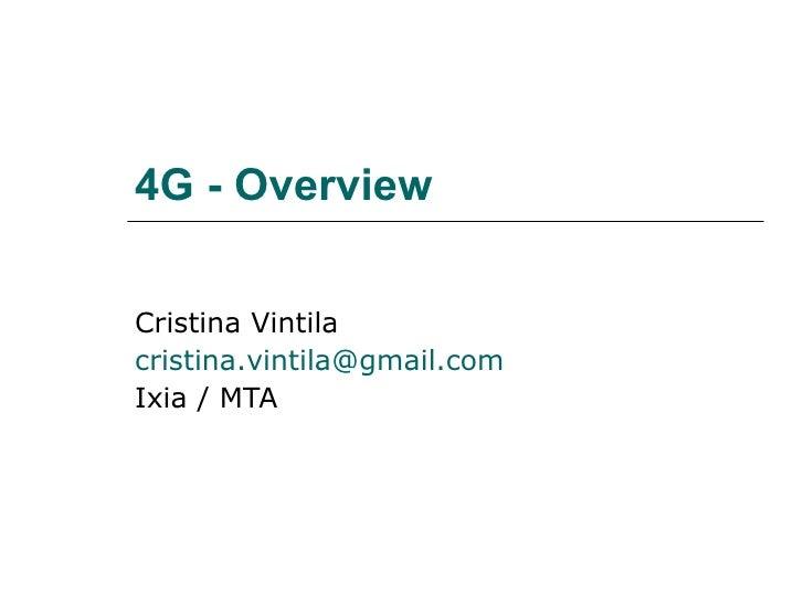 4G - Overview Cristina Vintila [email_address] Ixia / MTA