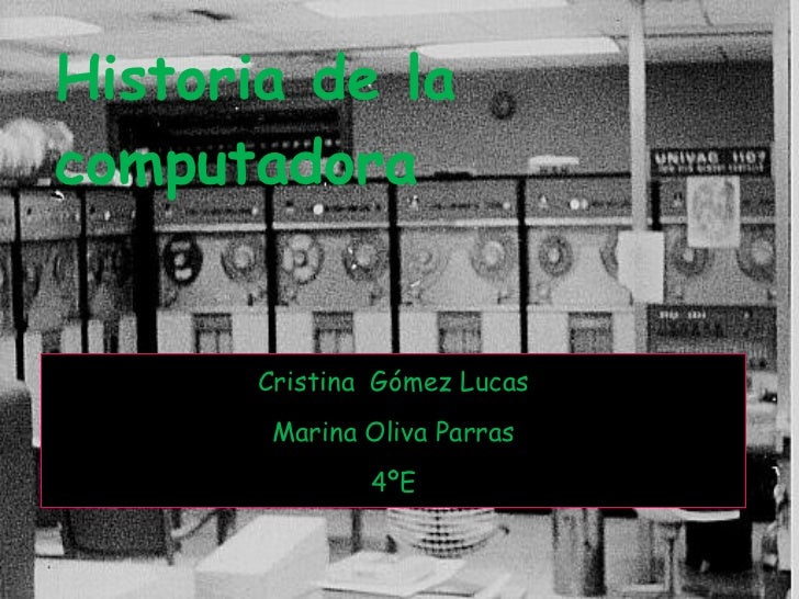 Historia de la computadora Cristina  Gómez Lucas Marina Oliva Parras 4ºE