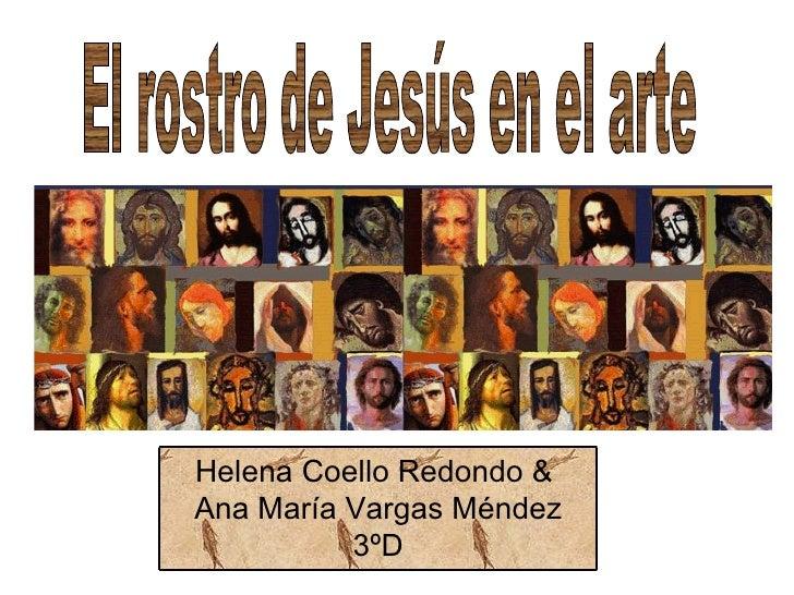 El rostro de Jesús en el arte Helena Coello Redondo &  Ana María Vargas Méndez 3ºD