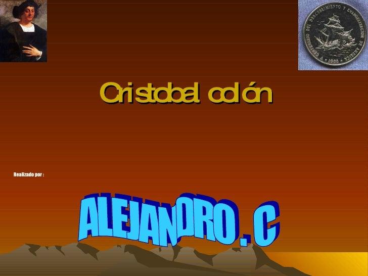 Cristobal colón Realizado por : ALEJANDRO . C