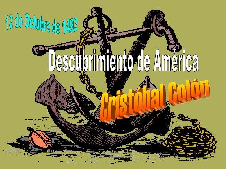 Cristóbal Colón  Descubrimiento de América 12 de Octubre de 1492