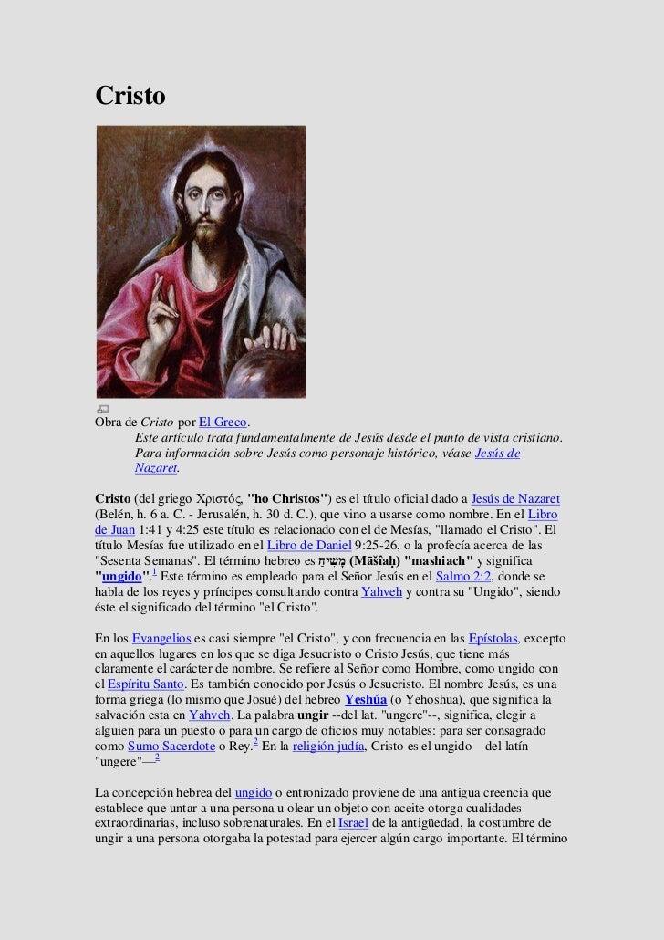 CristoObra de Cristo por El Greco.       Este artículo trata fundamentalmente de Jesús desde el punto de vista cristiano. ...