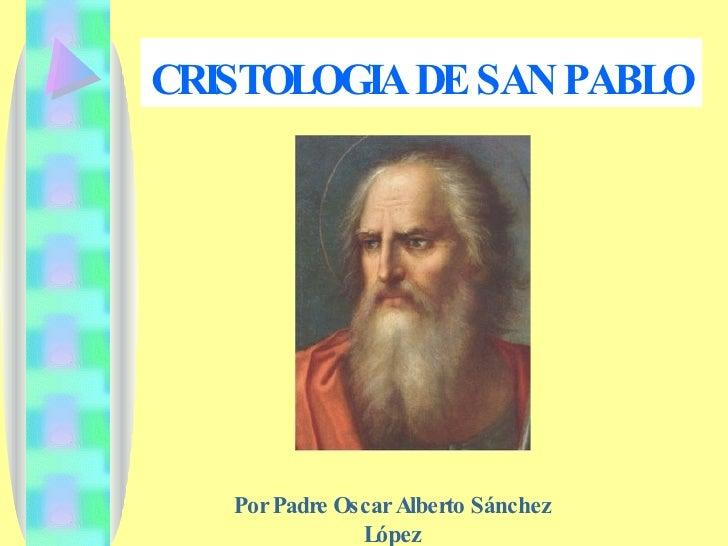 CRISTOLOGIA DE SAN PABLO   Por Padre Oscar Alberto Sánchez López