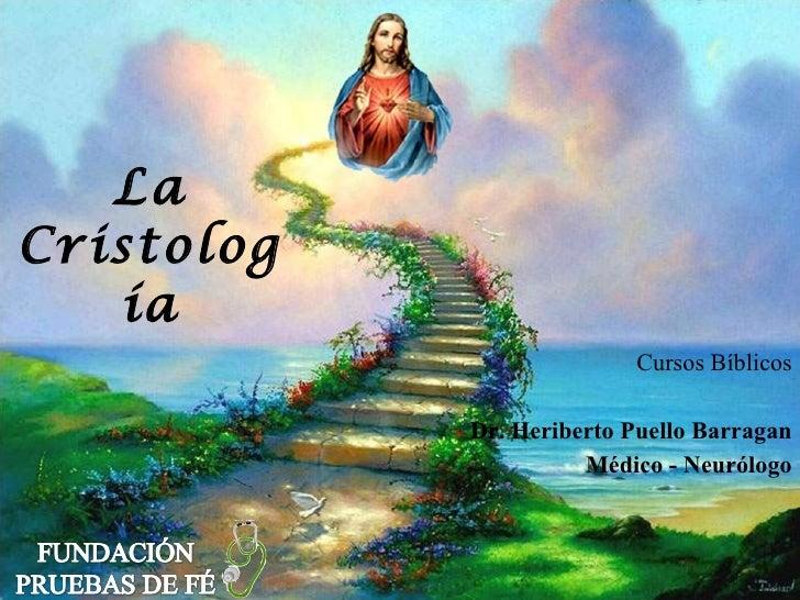 LaCristolog   ía                          Cursos Bíblicos            Dr. Heriberto Puello Barragan                      Mé...
