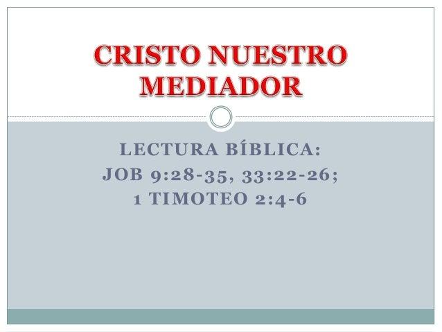 LECTURA BÍBLICA: JOB 9:28-35, 33:22-26; 1 TIMOTEO 2:4-6