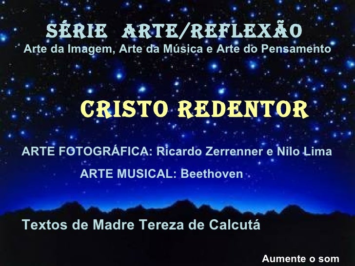 SÉRIE  ARTE/REFLEXÃO   Arte da Imagem, Arte da Música e Arte do Pensamento Aumente o som CRISTO REDENTOR ARTE FOTOGRÁFICA:...
