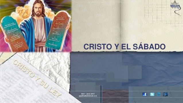CRISTO Y EL SÁBADO Abril – Junio 2014 apadilla88@hotmail.com