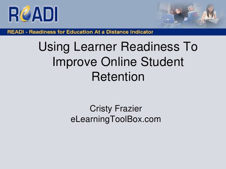 Using Learner Readiness To Improve Online Student Retention<br /><br />Cristy FraziereLearningToolBox.com<br />