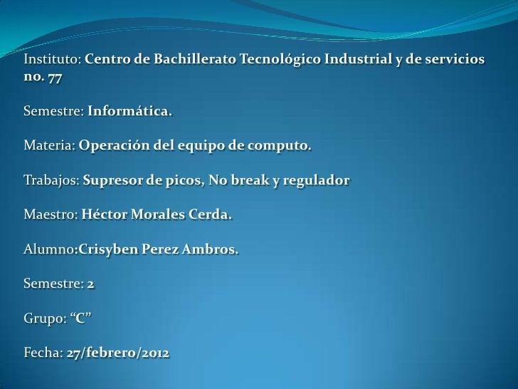 Instituto: Centro de Bachillerato Tecnológico Industrial y de serviciosno. 77Semestre: Informática.Materia: Operación del ...