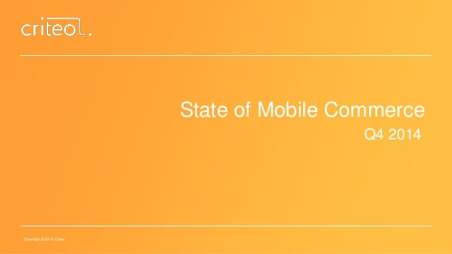 Copyright © 2014 Criteo  State of Mobile Commerce  Q4 2014