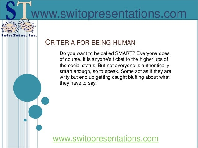 www.switopresentations.comCRITERIA FOR BEING HUMANDo you want to be called SMART? Everyone does,of course. It is anyones t...