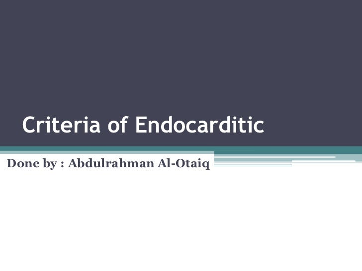 Criteria of EndocarditicDone by : Abdulrahman Al-Otaiq
