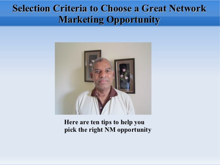 Selection Criteria to Choose a Great Network Marketing Opportunity Here are ten tips to help you pick the right NM opportu...