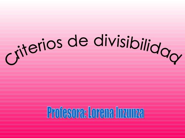 Criterios de divisibilidad.  Profesora: Lorena Inzunza