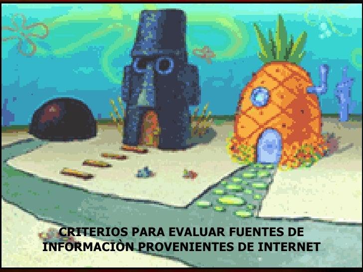 Criterios para evaluar fuentes de información provenientes de Internet. CRITERIOS PARA EVALUAR FUENTES DE INFORMACIÒN PROV...