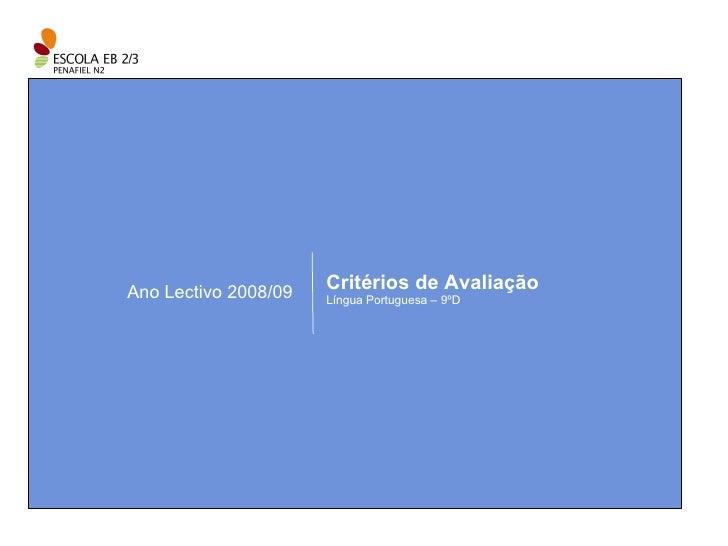 Ano Lectivo 2008/09 Critérios de Avaliação Língua Portuguesa – 9ºD