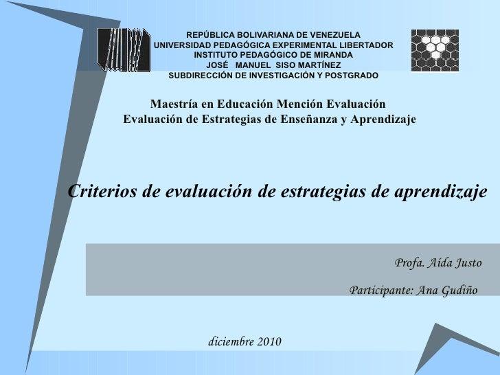 Criterios de evaluación de estrategias de aprendizaje REPÚBLICA BOLIVARIANA DE VENEZUELA UNIVERSIDAD PEDAGÓGICA EXPERIMENT...